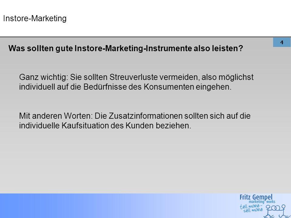 4 Instore-Marketing Was sollten gute Instore-Marketing-Instrumente also leisten.