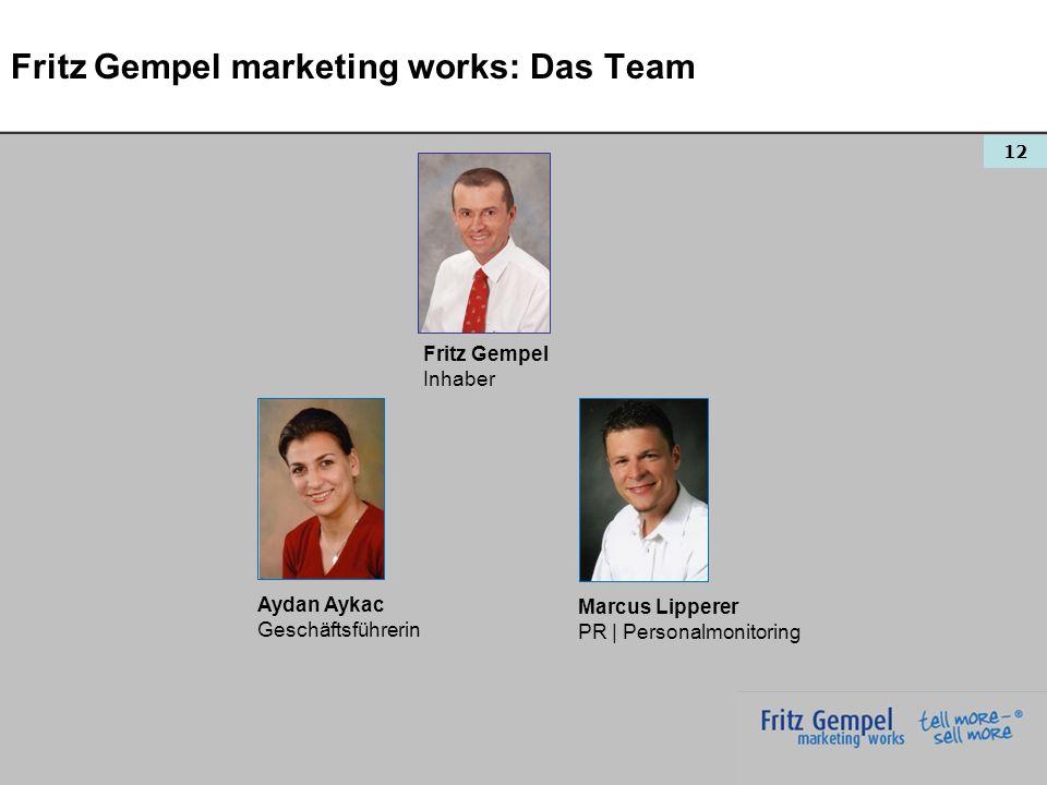 12 Fritz Gempel marketing works: Das Team Fritz Gempel Inhaber Marcus Lipperer PR   Personalmonitoring Aydan Aykac Geschäftsführerin