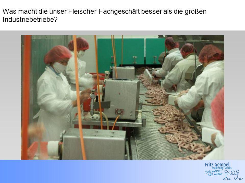 Was macht die unser Fleischer-Fachgeschäft besser als die neuen Biosupermärkte?