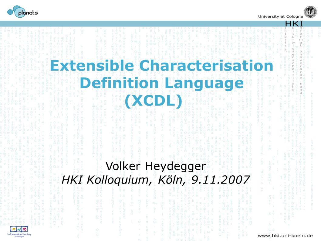 Extensible Characterisation Definition Language (XCDL) Volker Heydegger HKI Kolloquium, Köln, 9.11.2007