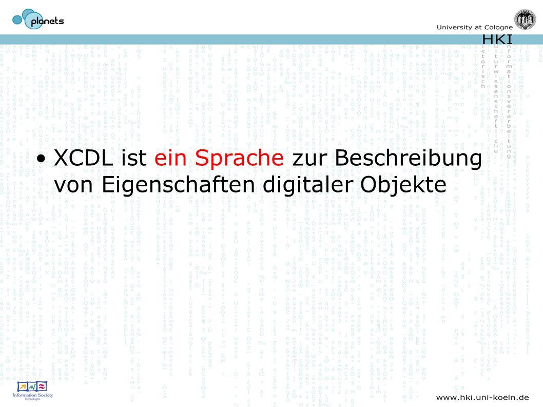 XCDL ist ein Sprache zur Beschreibung von Eigenschaften digitaler Objekte