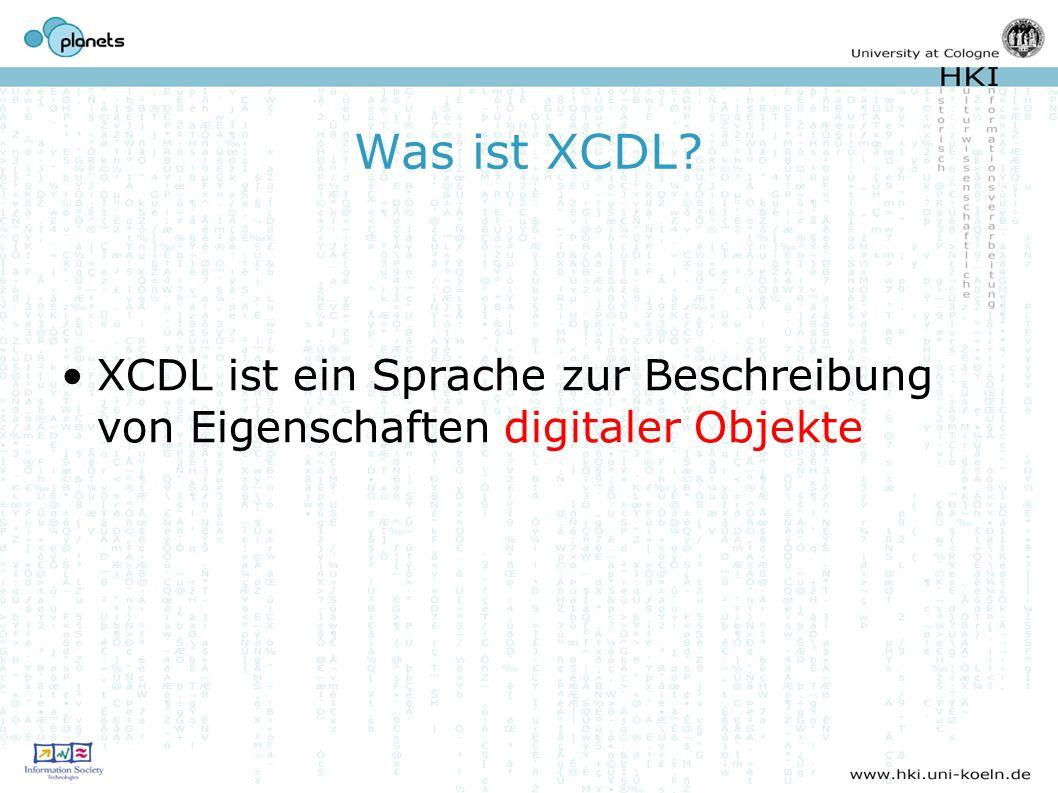 Was ist XCDL? XCDL ist ein Sprache zur Beschreibung von Eigenschaften digitaler Objekte