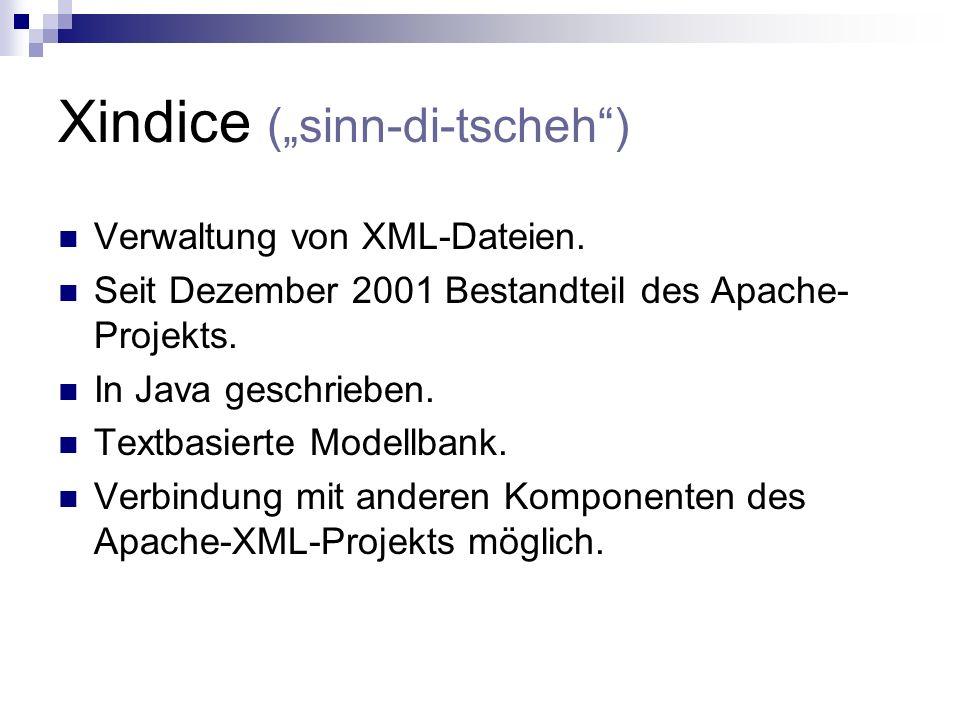 Xindice (sinn-di-tscheh) Verwaltung von XML-Dateien.