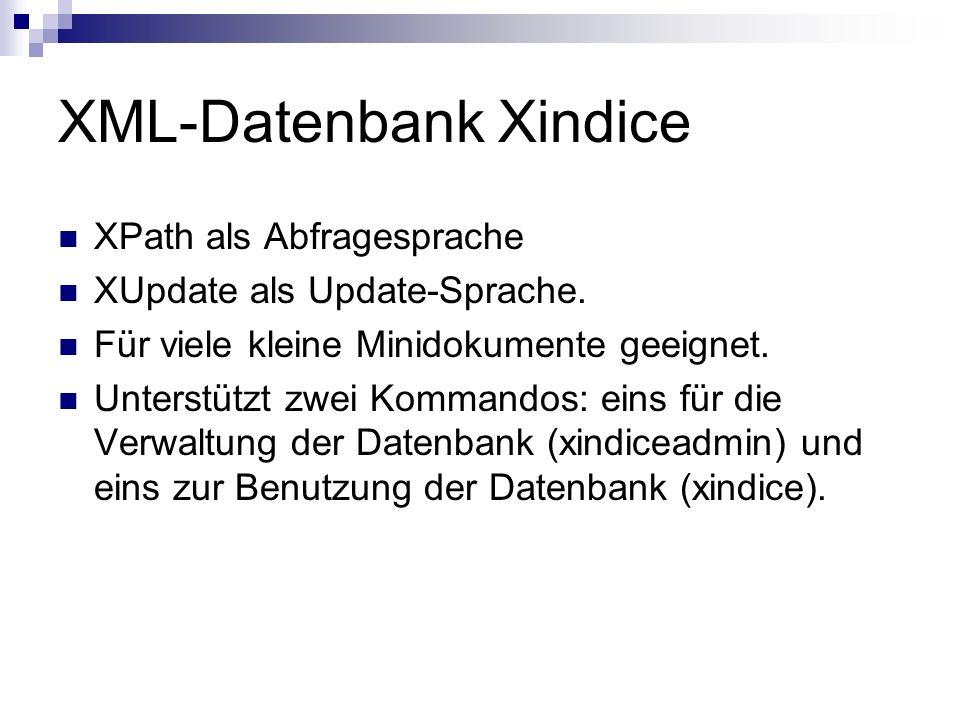 XML-Datenbank Xindice XPath als Abfragesprache XUpdate als Update-Sprache.