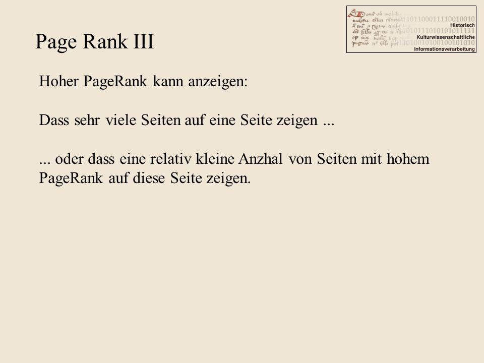 Page Rank III Hoher PageRank kann anzeigen: Dass sehr viele Seiten auf eine Seite zeigen...... oder dass eine relativ kleine Anzhal von Seiten mit hoh