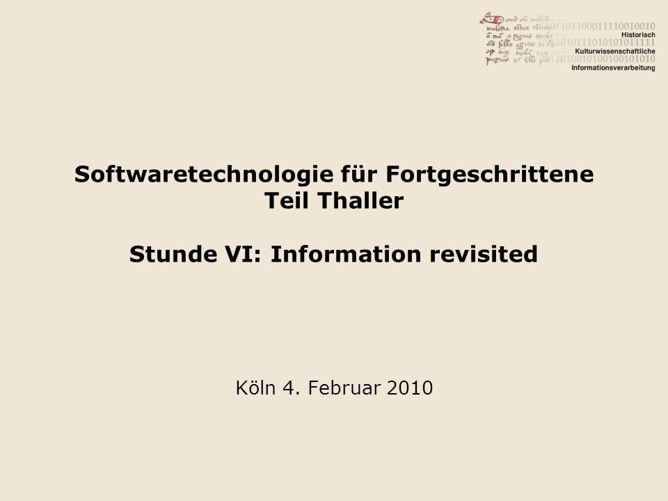 Softwaretechnologie für Fortgeschrittene Teil Thaller Stunde VI: Information revisited Köln 4. Februar 2010