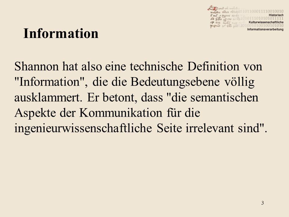 Shannon hat also eine technische Definition von Information , die die Bedeutungsebene völlig ausklammert.
