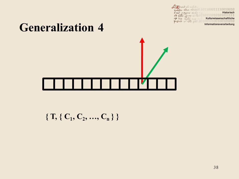 Generalization 4 38 { T, { C 1, C 2, …, C n } }