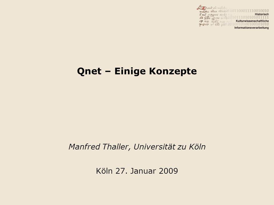 Qnet – Einige Konzepte Manfred Thaller, Universität zu Köln Köln 27. Januar 2009