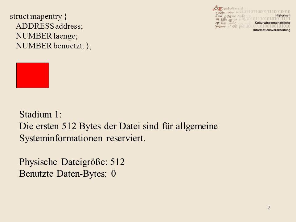 2 struct mapentry { ADDRESS address; NUMBER laenge; NUMBER benuetzt; }; Stadium 1: Die ersten 512 Bytes der Datei sind für allgemeine Systeminformatio