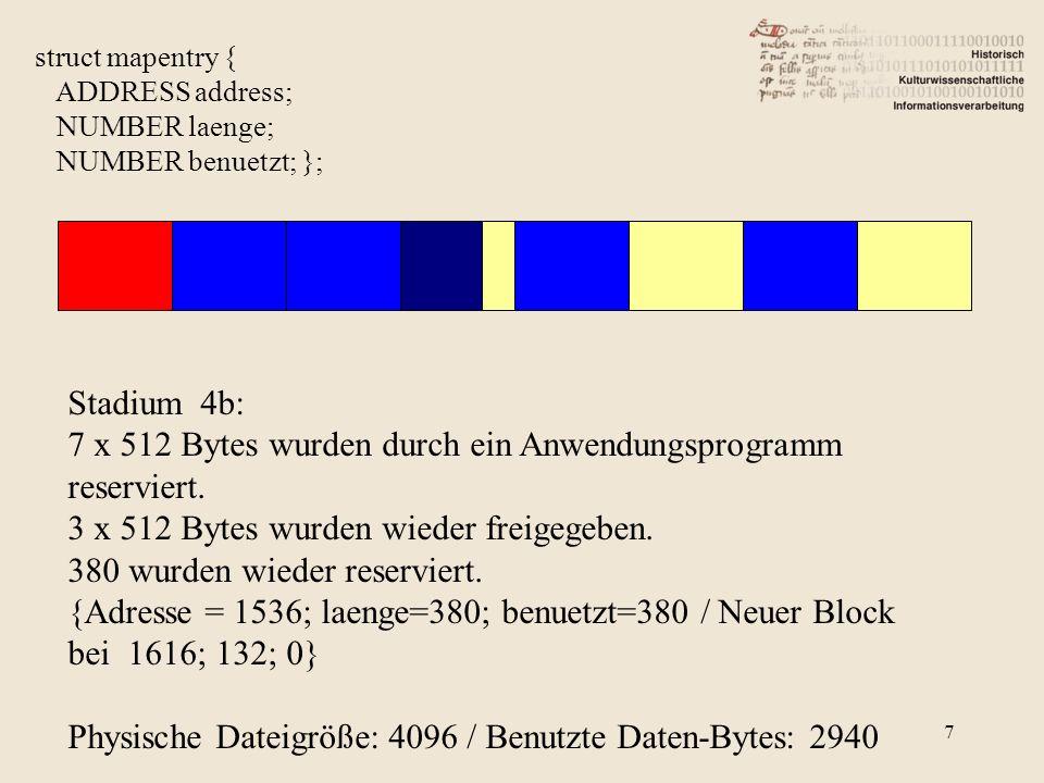 7 struct mapentry { ADDRESS address; NUMBER laenge; NUMBER benuetzt; }; Stadium 4b: 7 x 512 Bytes wurden durch ein Anwendungsprogramm reserviert. 3 x