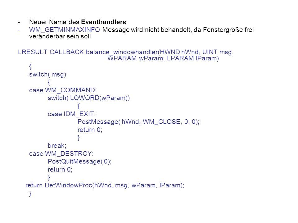 -Neuer Name des Eventhandlers -WM_GETMINMAXINFO Message wird nicht behandelt, da Fenstergröße frei veränderbar sein soll LRESULT CALLBACK balance_wind