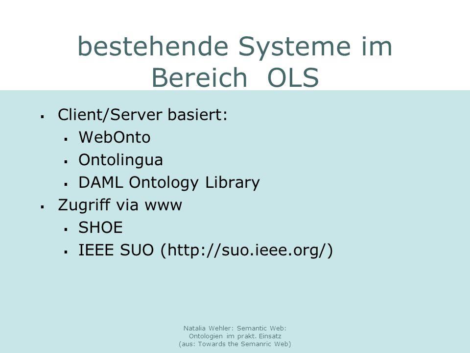 Natalia Wehler: Semantic Web: Ontologien im prakt. Einsatz (aus: Towards the Semanric Web) bestehende Systeme im Bereich OLS Client/Server basiert: We