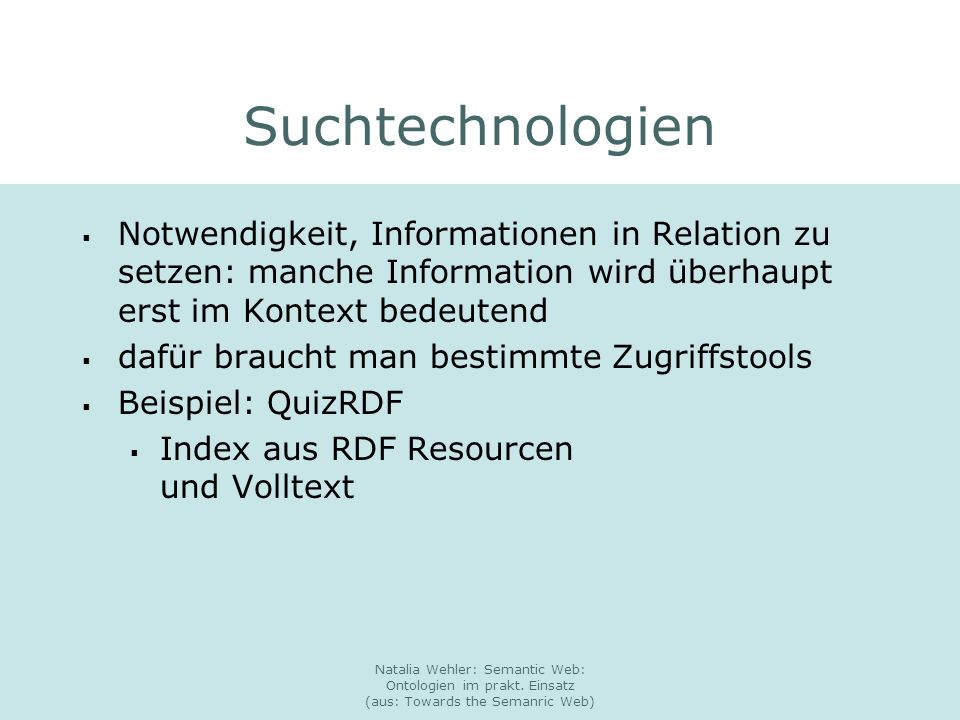 Natalia Wehler: Semantic Web: Ontologien im prakt. Einsatz (aus: Towards the Semanric Web) Suchtechnologien Notwendigkeit, Informationen in Relation z