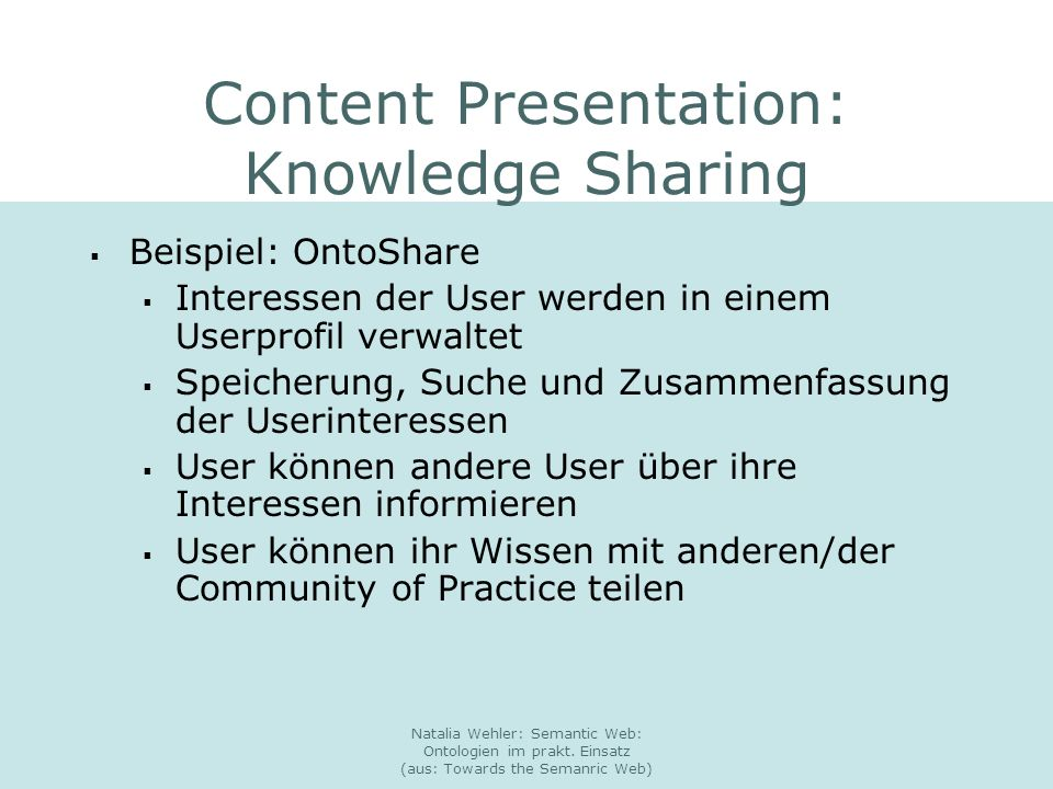 Natalia Wehler: Semantic Web: Ontologien im prakt. Einsatz (aus: Towards the Semanric Web) Content Presentation: Knowledge Sharing Beispiel: OntoShare