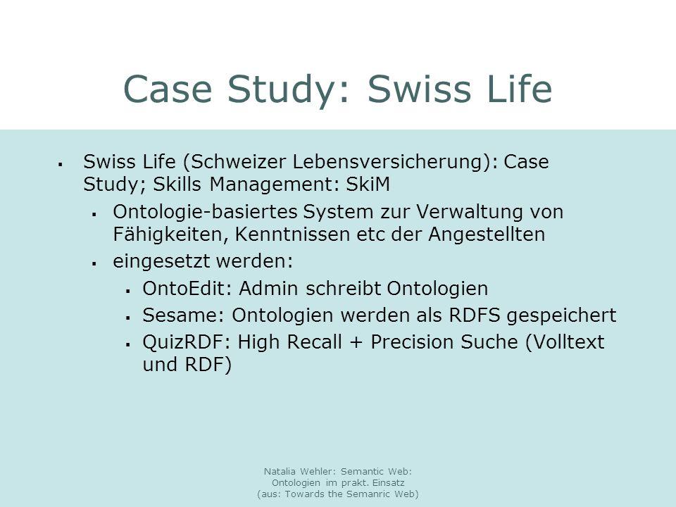 Natalia Wehler: Semantic Web: Ontologien im prakt. Einsatz (aus: Towards the Semanric Web) Case Study: Swiss Life Swiss Life (Schweizer Lebensversiche