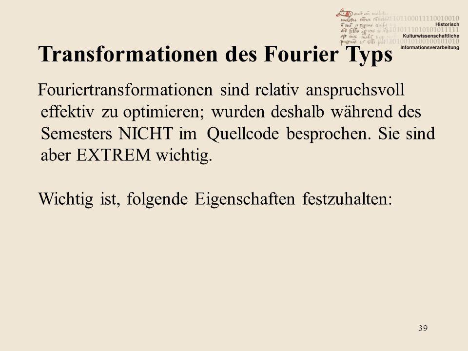 Transformationen des Fourier Typs 39 Fouriertransformationen sind relativ anspruchsvoll effektiv zu optimieren; wurden deshalb während des Semesters NICHT im Quellcode besprochen.
