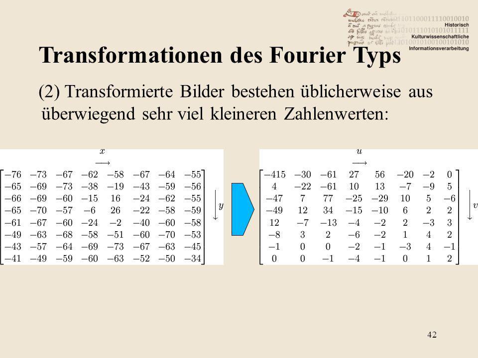 Transformationen des Fourier Typs 42 (2) Transformierte Bilder bestehen üblicherweise aus überwiegend sehr viel kleineren Zahlenwerten: