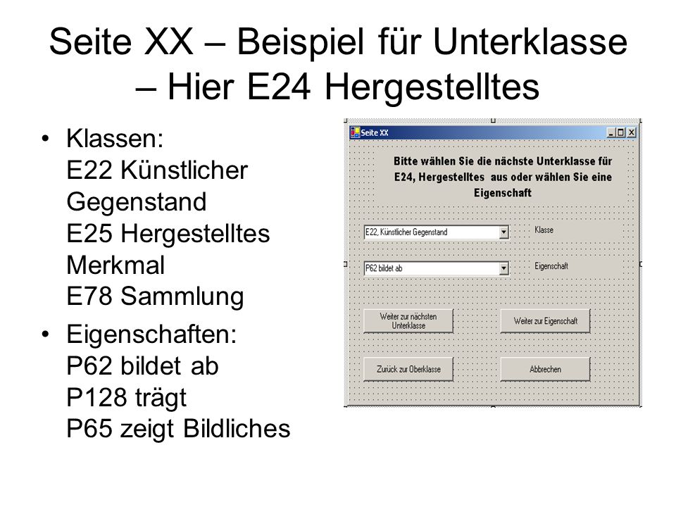 Seite XX – Beispiel für Unterklasse – Hier E24 Hergestelltes Klassen: E22 Künstlicher Gegenstand E25 Hergestelltes Merkmal E78 Sammlung Eigenschaften: P62 bildet ab P128 trägt P65 zeigt Bildliches