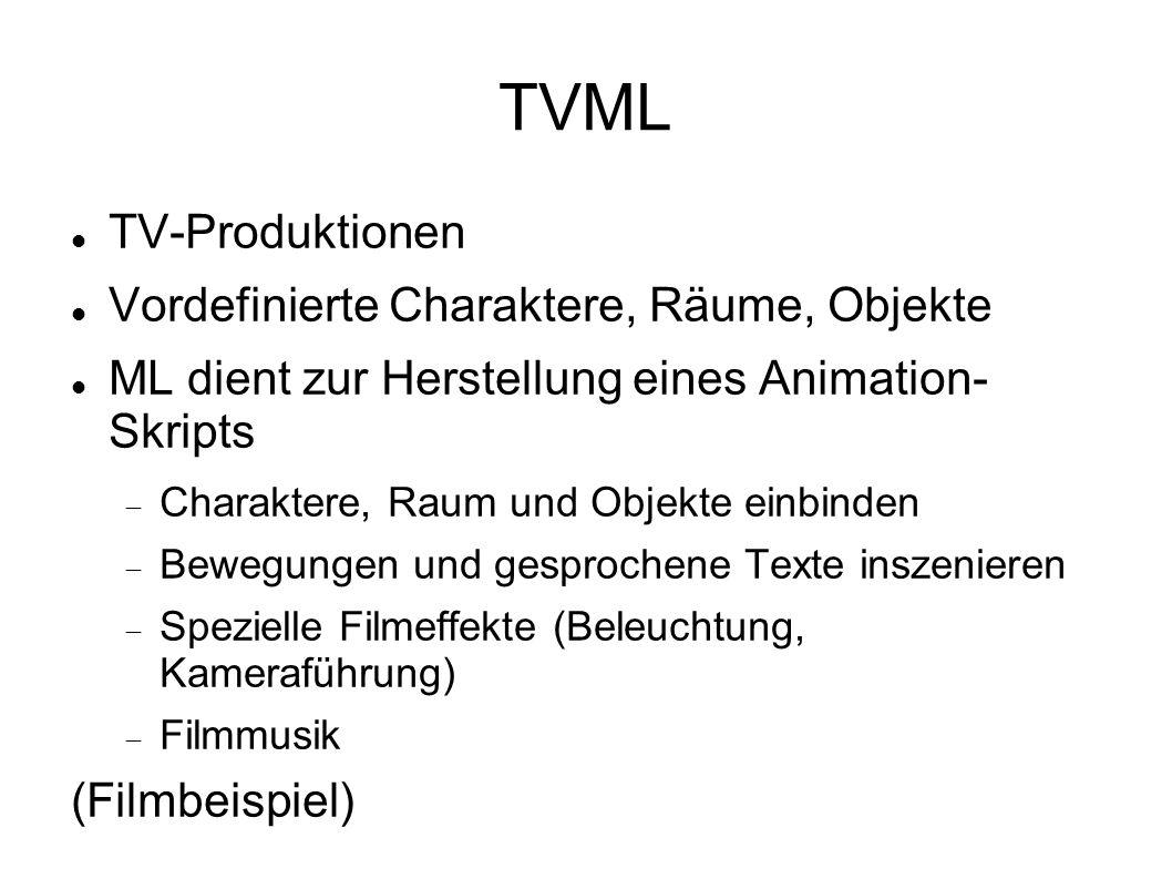TVML TV-Produktionen Vordefinierte Charaktere, Räume, Objekte ML dient zur Herstellung eines Animation- Skripts Charaktere, Raum und Objekte einbinden