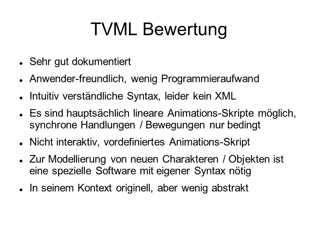 TVML Bewertung Sehr gut dokumentiert Anwender-freundlich, wenig Programmieraufwand Intuitiv verständliche Syntax, leider kein XML Es sind hauptsächlic