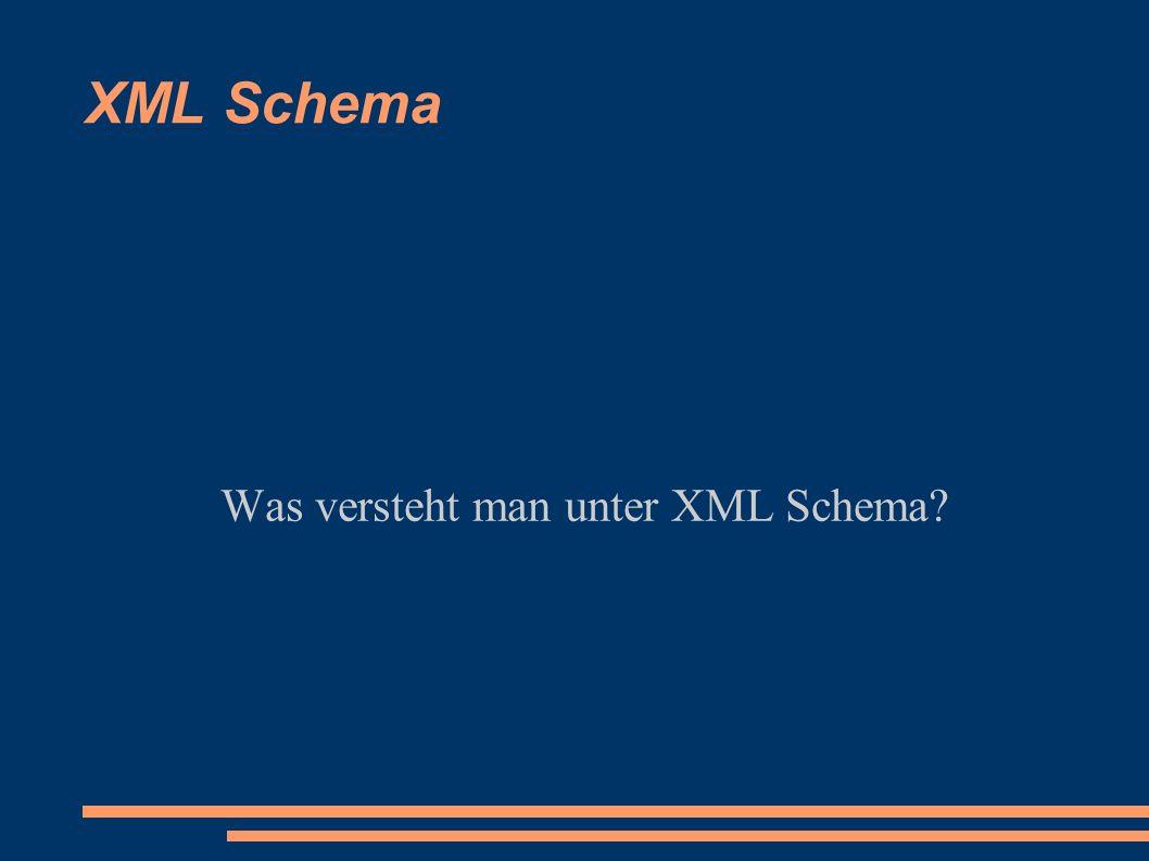 XML Schema Was versteht man unter XML Schema?