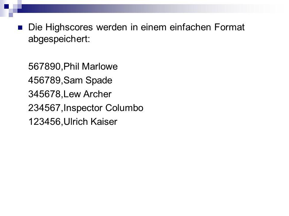 Die Highscores werden in einem einfachen Format abgespeichert: 567890,Phil Marlowe 456789,Sam Spade 345678,Lew Archer 234567,Inspector Columbo 123456,Ulrich Kaiser
