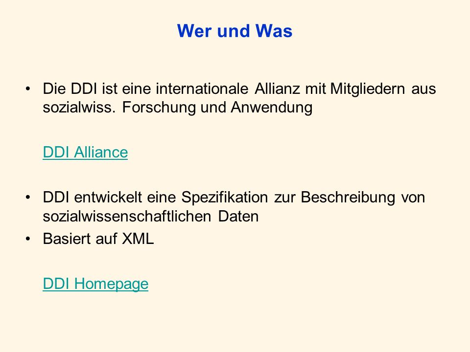 Wer und Was Die DDI ist eine internationale Allianz mit Mitgliedern aus sozialwiss. Forschung und Anwendung DDI Alliance DDI entwickelt eine Spezifika