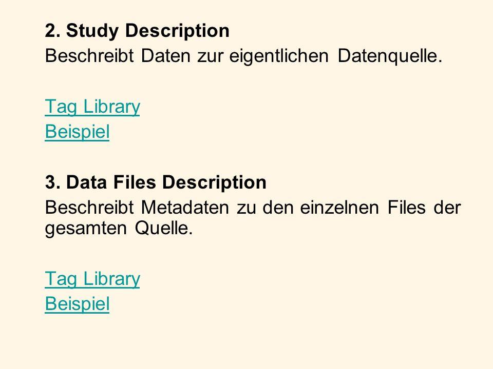2. Study Description Beschreibt Daten zur eigentlichen Datenquelle. Tag Library Beispiel 3. Data Files Description Beschreibt Metadaten zu den einzeln