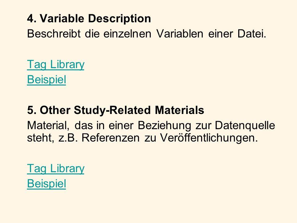 4. Variable Description Beschreibt die einzelnen Variablen einer Datei. Tag Library Beispiel 5. Other Study-Related Materials Material, das in einer B