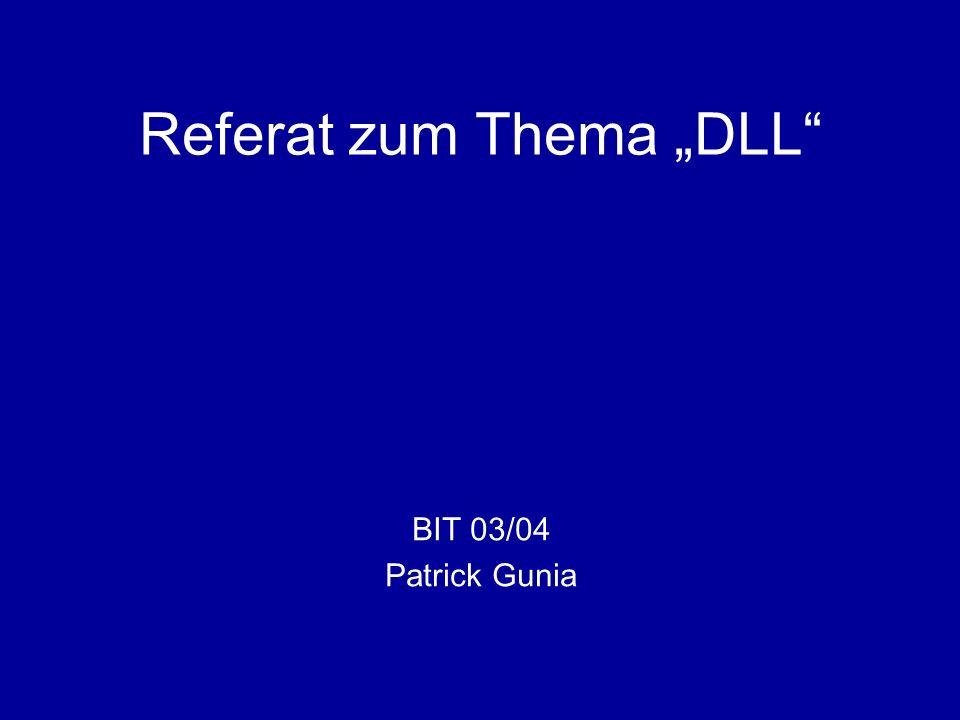Referat zum Thema DLL BIT 03/04 Patrick Gunia