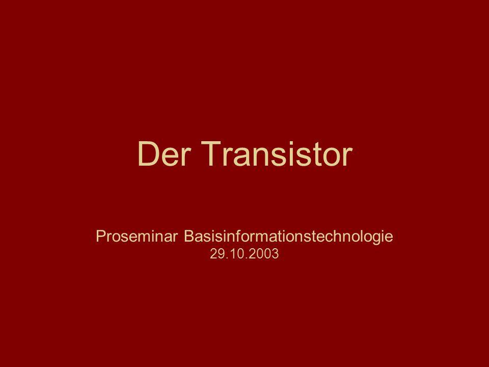 Der Transistor – PS: Basisinformationstechnologie 29.10.2003 Der Transistor wurde 1947 von William Shockley, John Bardeen und Walther Brattain in den Bell Laboratories entwickelt.