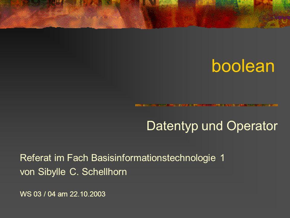 boolean Datentyp und Operator Referat im Fach Basisinformationstechnologie 1 von Sibylle C. Schellhorn WS 03 / 04 am 22.10.2003