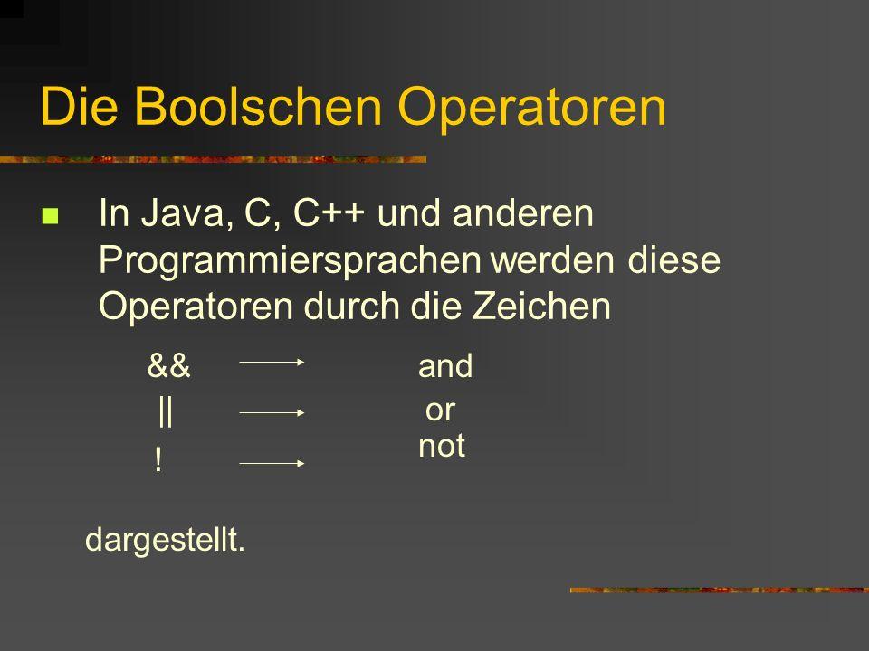 Die Boolschen Operatoren In Java, C, C++ und anderen Programmiersprachen werden diese Operatoren durch die Zeichen && || ! and or not dargestellt.