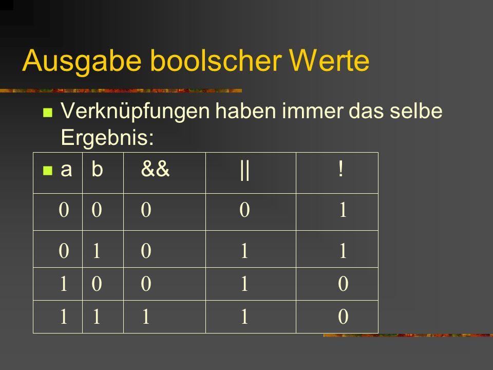 Ausgabe boolscher Werte Verknüpfungen haben immer das selbe Ergebnis: ab&&||! 00001 01011 10010 11110