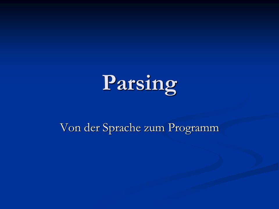 Parsing Von der Sprache zum Programm