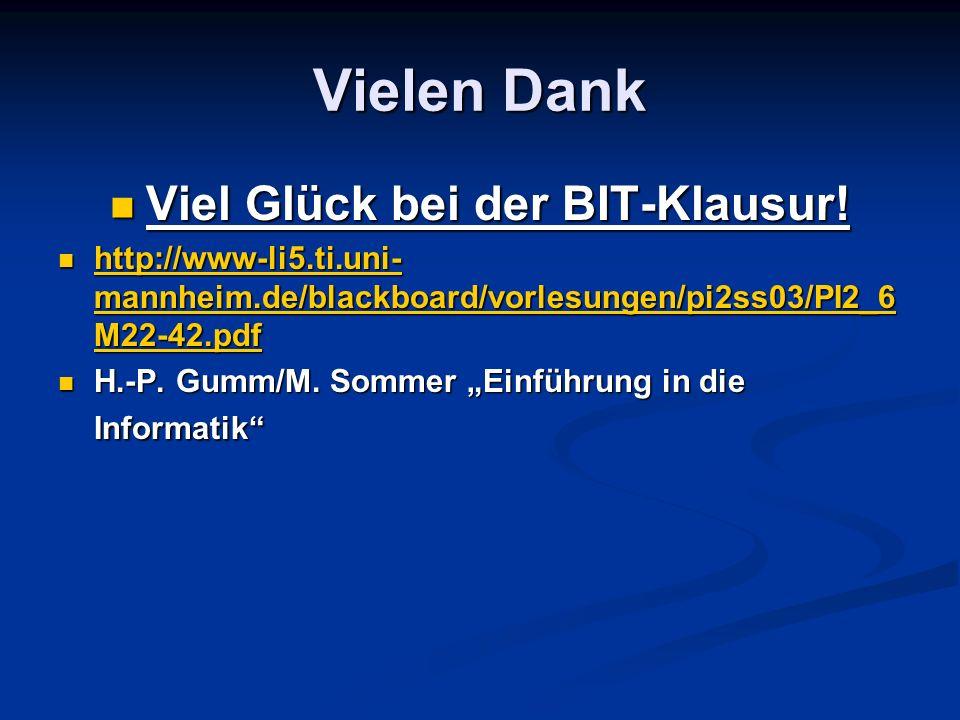 Vielen Dank Viel Glück bei der BIT-Klausur! Viel Glück bei der BIT-Klausur! http://www-li5.ti.uni- mannheim.de/blackboard/vorlesungen/pi2ss03/PI2_6 M2