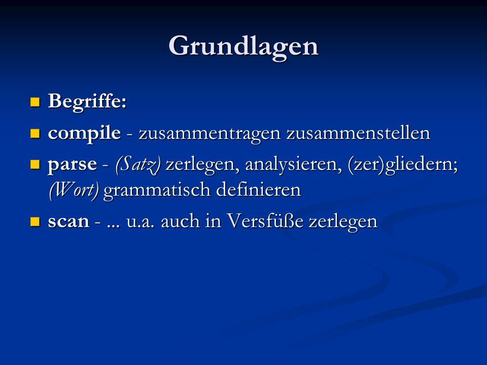 Grundlagen Begriffe: Begriffe: compile - zusammentragen zusammenstellen compile - zusammentragen zusammenstellen parse - (Satz) zerlegen, analysieren,