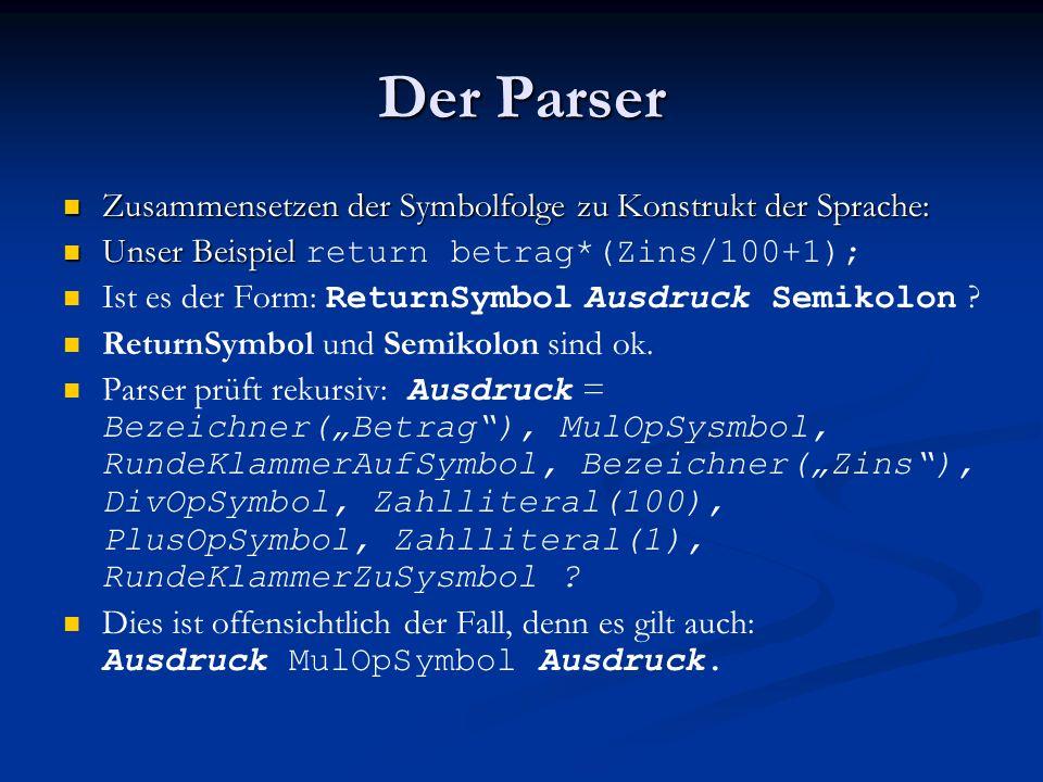 Der Parser Zusammensetzen der Symbolfolge zu Konstrukt der Sprache: Zusammensetzen der Symbolfolge zu Konstrukt der Sprache: Unser Beispiel Unser Beis
