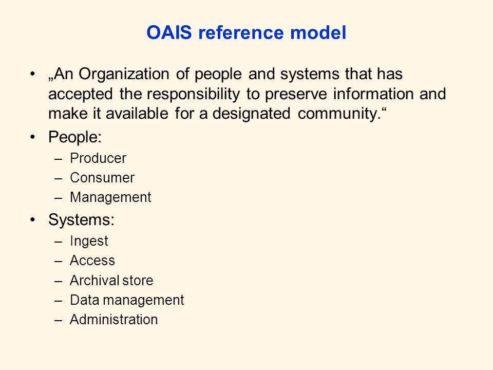 OAIS reference model An Organization of people and systems that has accepted the responsibility to preserve information and make it available for a de