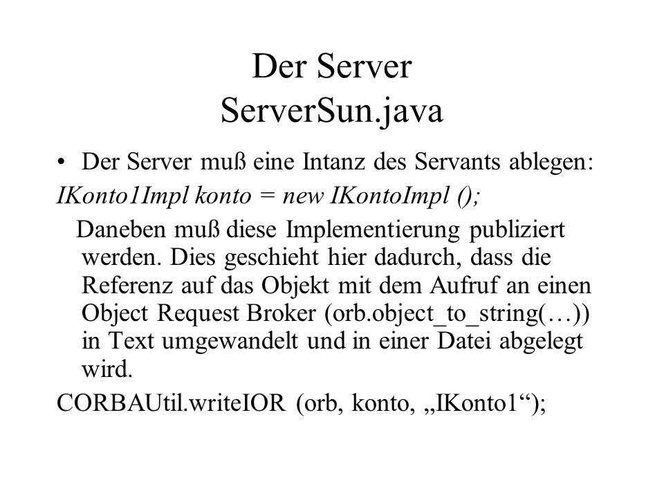 Diese Referenz wird als Interoperable Object Reference IOR bezeichnet.