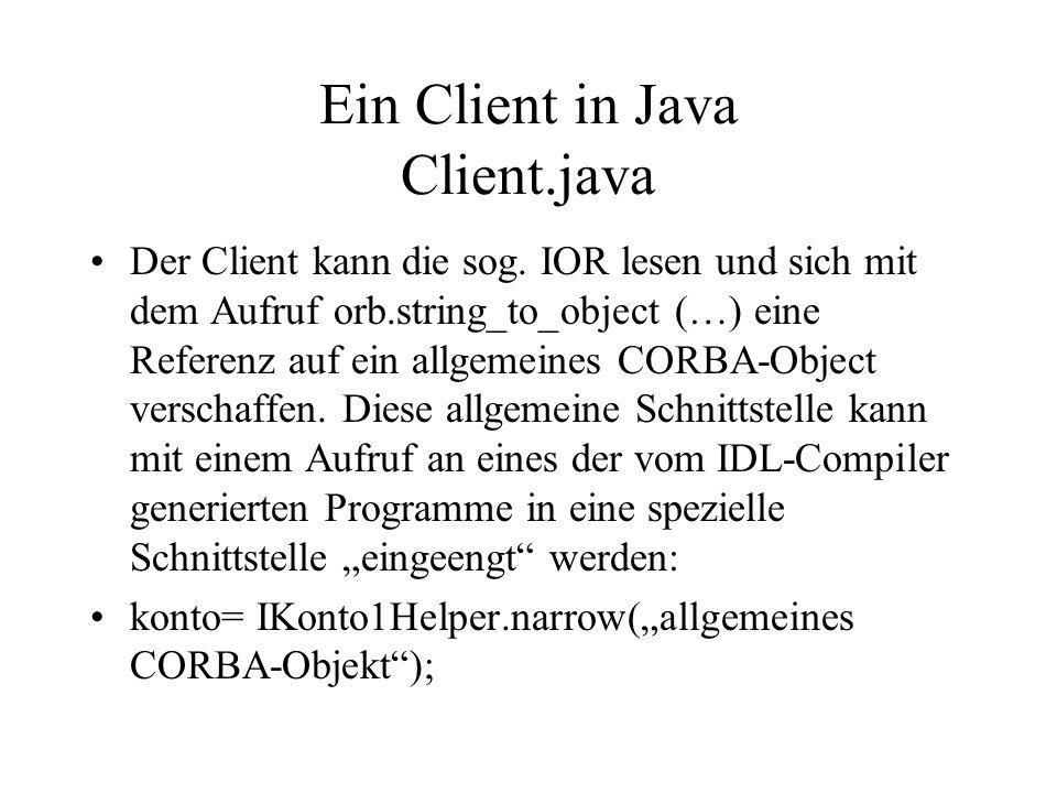 Die Methoden der Schnittstelle IKonto1 können also im Client wie übliche Java-Methoden aufgerufen werden.