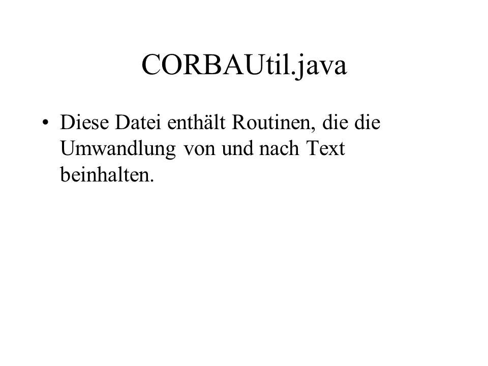 Abläufe Die Programme werden übersetzt: Erstmal wird Bank1.idl vom IDL-Compiler übersetzt: idlj Bank1.idl Danach werden die Client- und die ServerSun-Dateien compiliert.