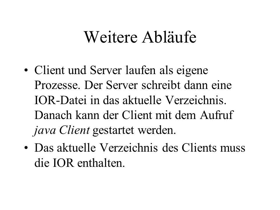 Weitere Abläufe Client und Server laufen als eigene Prozesse.