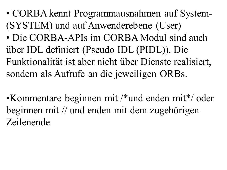 Einfache und Zusammengesetzte Datentypen in CORBA CORBA JAVA boolean char wcharchar octetbyte stringjava.lang.String wstringjava.lang.String short