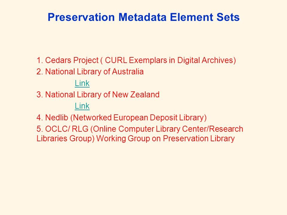 Preservation Metadata Element Sets 1. Cedars Project ( CURL Exemplars in Digital Archives) 2. National Library of Australia Link 3. National Library o