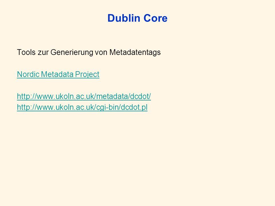 Dublin Core Tools zur Generierung von Metadatentags Nordic Metadata Project http://www.ukoln.ac.uk/metadata/dcdot/ http://www.ukoln.ac.uk/cgi-bin/dcdot.pl