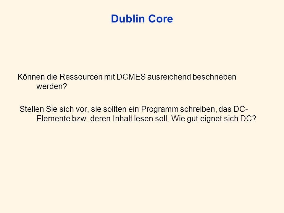Dublin Core Können die Ressourcen mit DCMES ausreichend beschrieben werden.