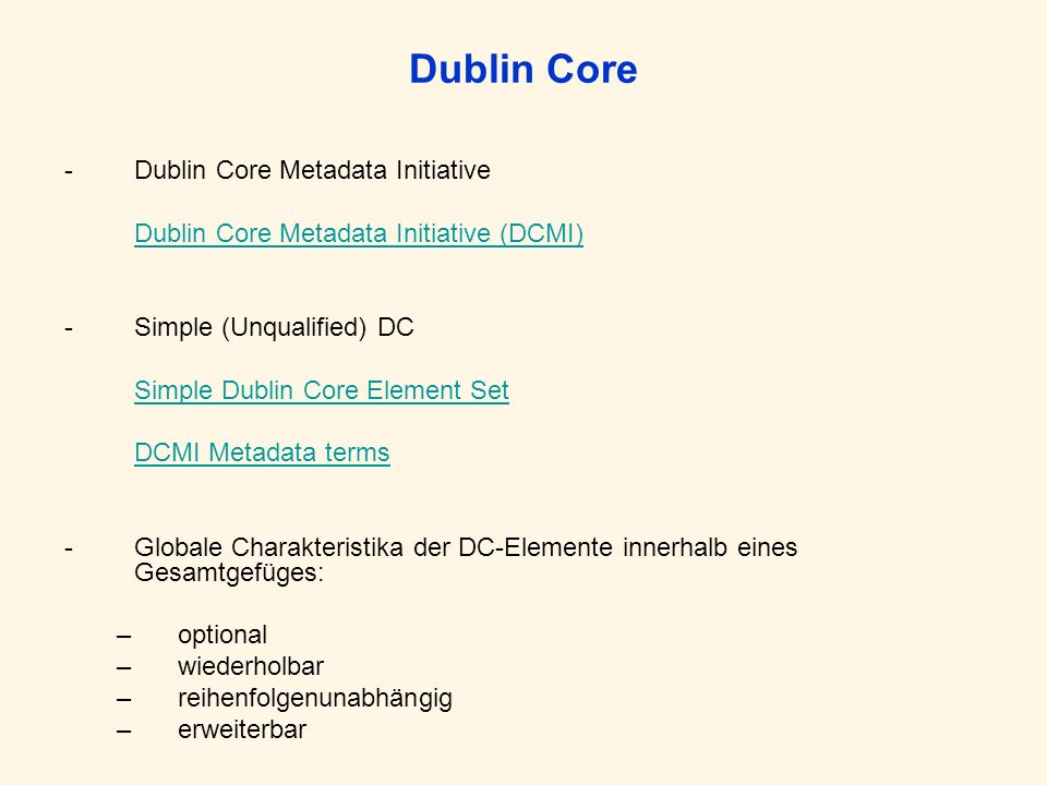 Dublin Core -Dublin Core Metadata Initiative Dublin Core Metadata Initiative (DCMI) -Simple (Unqualified) DC Simple Dublin Core Element Set DCMI Metad