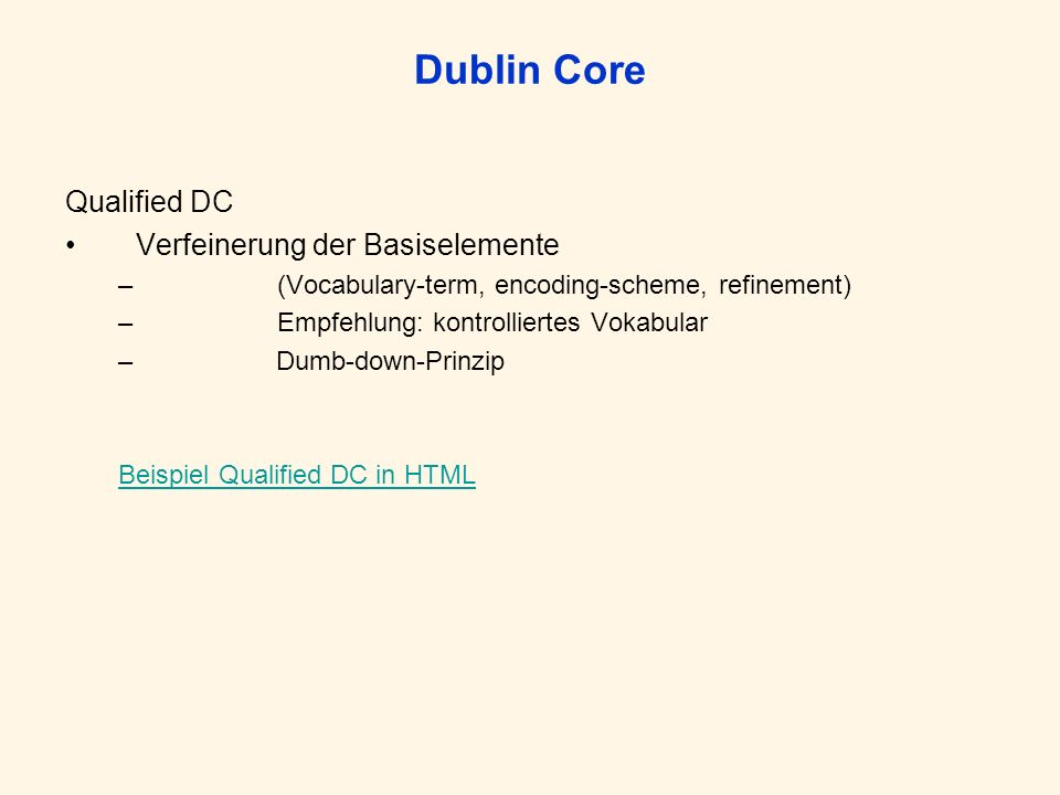 Dublin Core Qualified DC Verfeinerung der Basiselemente –(Vocabulary-term, encoding-scheme, refinement) –Empfehlung: kontrolliertes Vokabular – Dumb-d